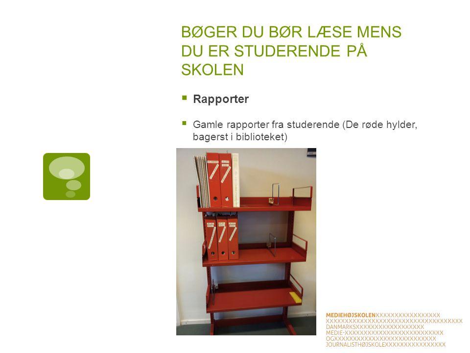 BØGER DU BØR LÆSE MENS DU ER STUDERENDE PÅ SKOLEN  Rapporter  Gamle rapporter fra studerende (De røde hylder, bagerst i biblioteket)