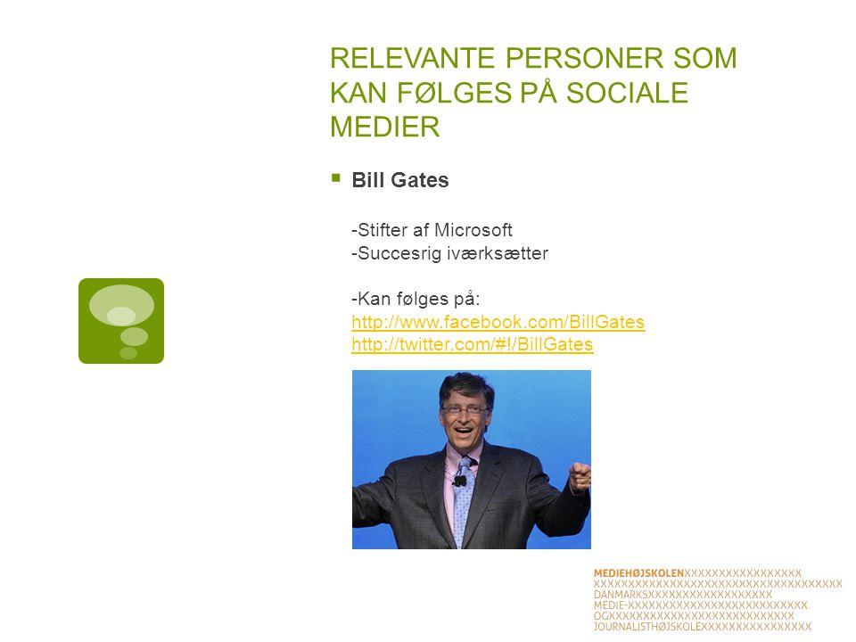 RELEVANTE PERSONER SOM KAN FØLGES PÅ SOCIALE MEDIER  Bill Gates -Stifter af Microsoft -Succesrig iværksætter -Kan følges på: http://www.facebook.com/BillGates http://twitter.com/#!/BillGates http://www.facebook.com/BillGates http://twitter.com/#!/BillGates