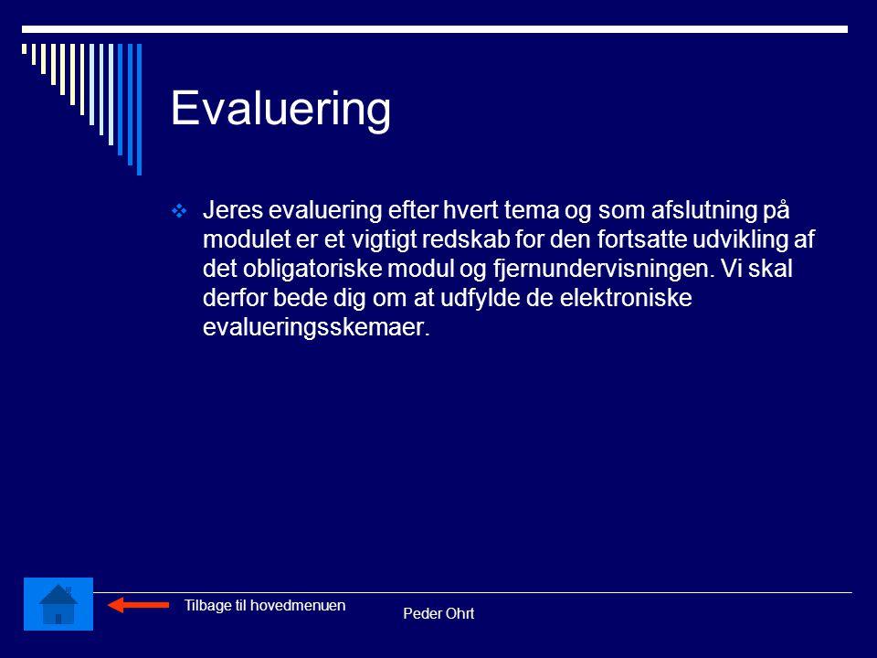 Peder Ohrt Evaluering  Jeres evaluering efter hvert tema og som afslutning på modulet er et vigtigt redskab for den fortsatte udvikling af det obligatoriske modul og fjernundervisningen.