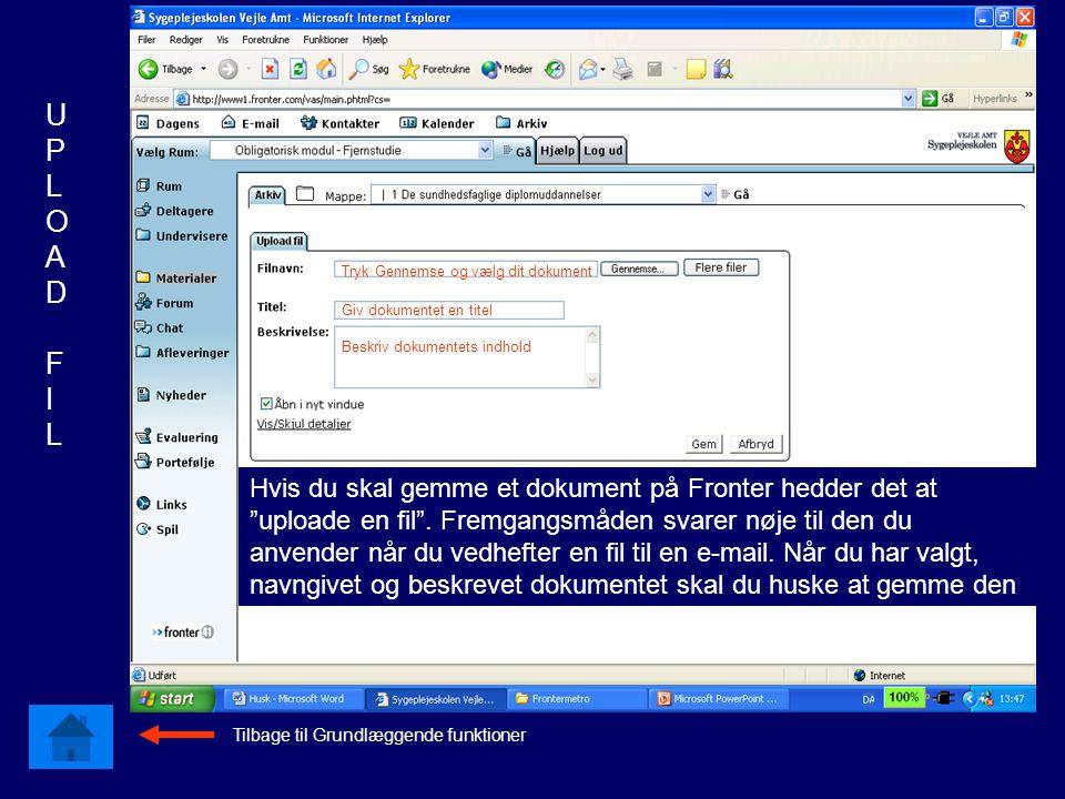 Hvis du skal gemme et dokument på Fronter hedder det at uploade en fil .