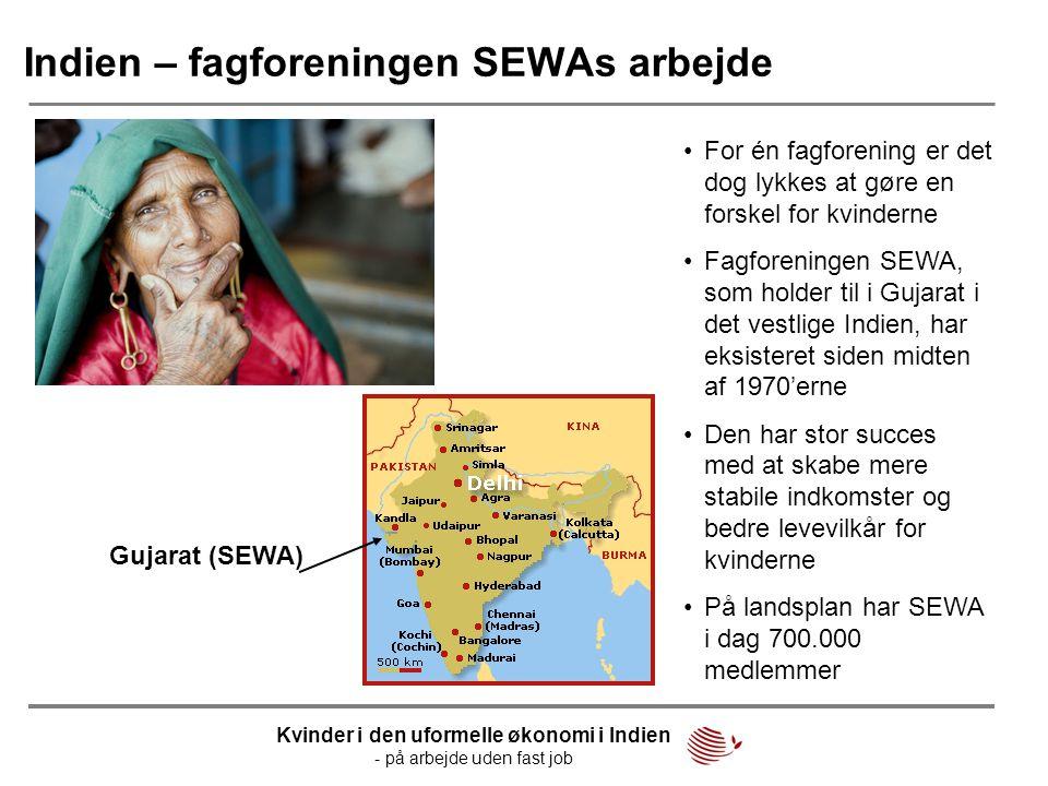Indien – fagforeningen SEWAs arbejde •For én fagforening er det dog lykkes at gøre en forskel for kvinderne •Fagforeningen SEWA, som holder til i Guja