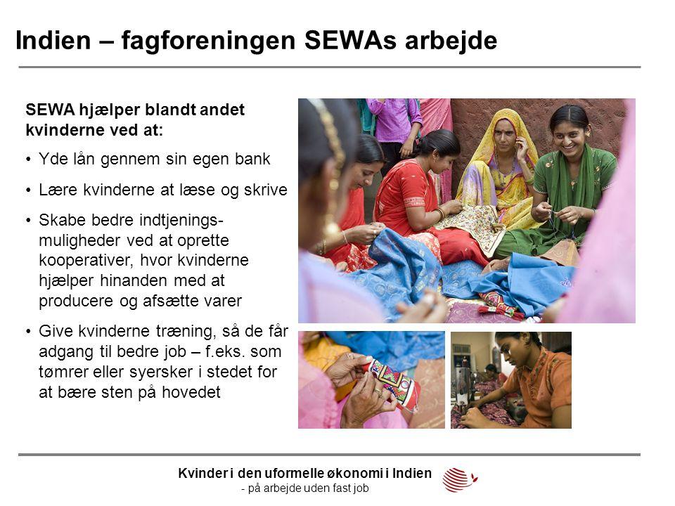 Indien – fagforeningen SEWAs arbejde SEWA hjælper blandt andet kvinderne ved at: Kvinder i den uformelle økonomi i Indien - på arbejde uden fast job •