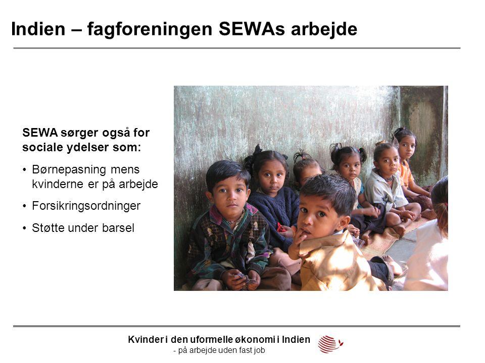 Indien – fagforeningen SEWAs arbejde SEWA sørger også for sociale ydelser som: Kvinder i den uformelle økonomi i Indien - på arbejde uden fast job •Bø