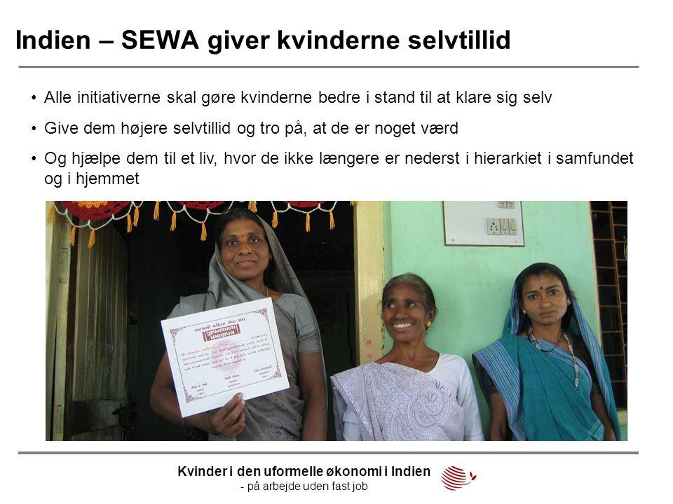 Indien – SEWA giver kvinderne selvtillid •Alle initiativerne skal gøre kvinderne bedre i stand til at klare sig selv •Give dem højere selvtillid og tr
