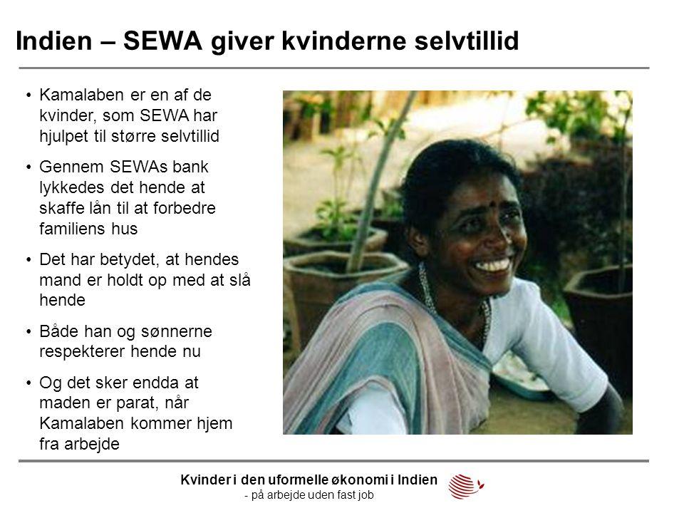 Indien – SEWA giver kvinderne selvtillid •Kamalaben er en af de kvinder, som SEWA har hjulpet til større selvtillid •Gennem SEWAs bank lykkedes det he