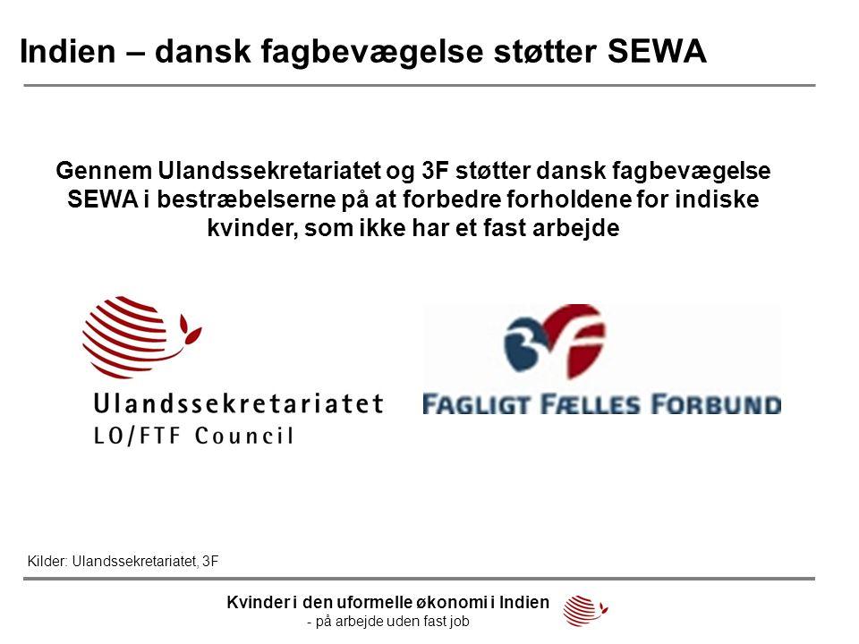 Indien – dansk fagbevægelse støtter SEWA Gennem Ulandssekretariatet og 3F støtter dansk fagbevægelse SEWA i bestræbelserne på at forbedre forholdene f
