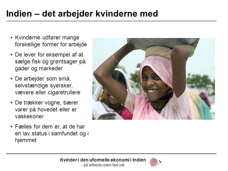 Indien – det arbejder kvinderne med •Kvinderne udfører mange forskellige former for arbejde •De lever for eksempel af at sælge fisk og grøntsager på g