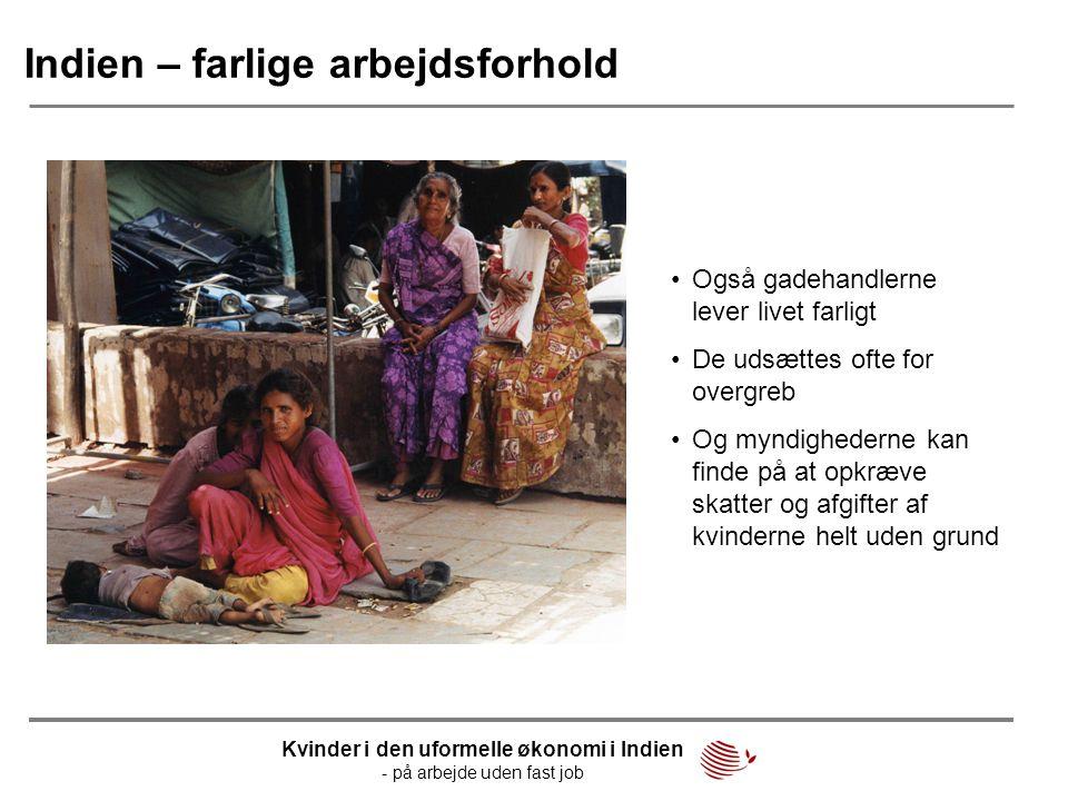 Indien – farlige arbejdsforhold •Også gadehandlerne lever livet farligt •De udsættes ofte for overgreb •Og myndighederne kan finde på at opkræve skatt