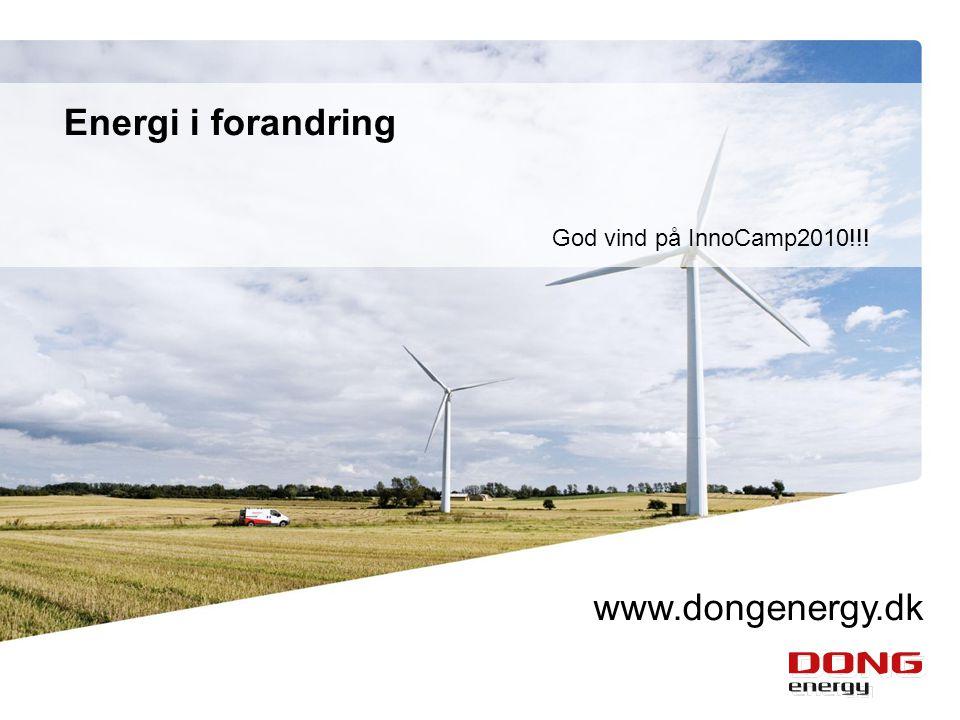 Energi i forandring God vind på InnoCamp2010!!! www.dongenergy.dk