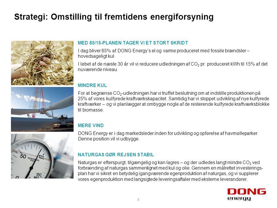 4 MED 85/15-PLANEN TAGER VI ET STORT SKRIDT I dag bliver 85% af DONG Energy's el og varme produceret med fossile brændsler – hovedsageligt kul.