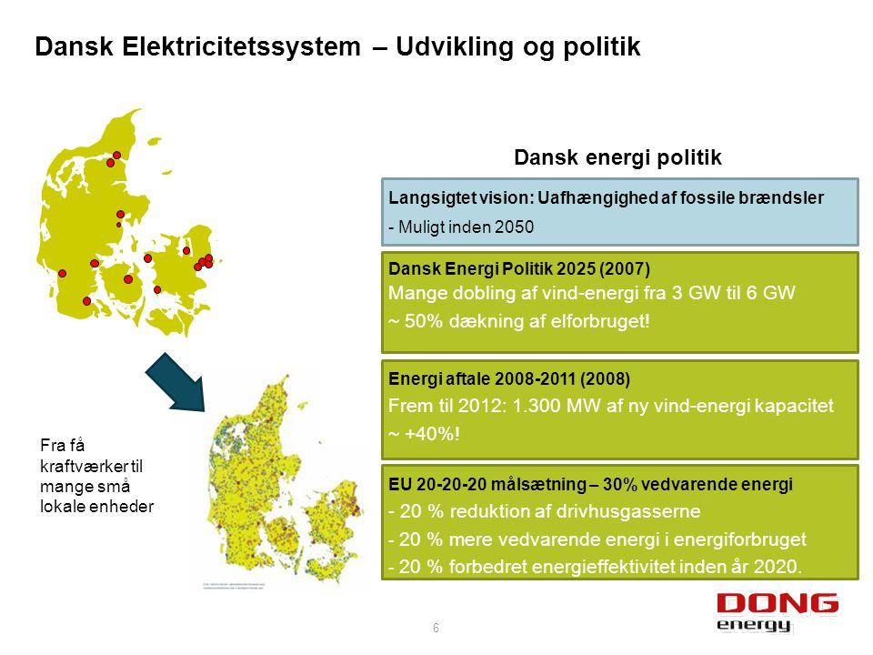 Fra få kraftværker til mange små lokale enheder Langsigtet vision: Uafhængighed af fossile brændsler - Muligt inden 2050 Dansk energi politik Energi aftale 2008-2011 (2008) Frem til 2012: 1.300 MW af ny vind-energi kapacitet ~ +40%.
