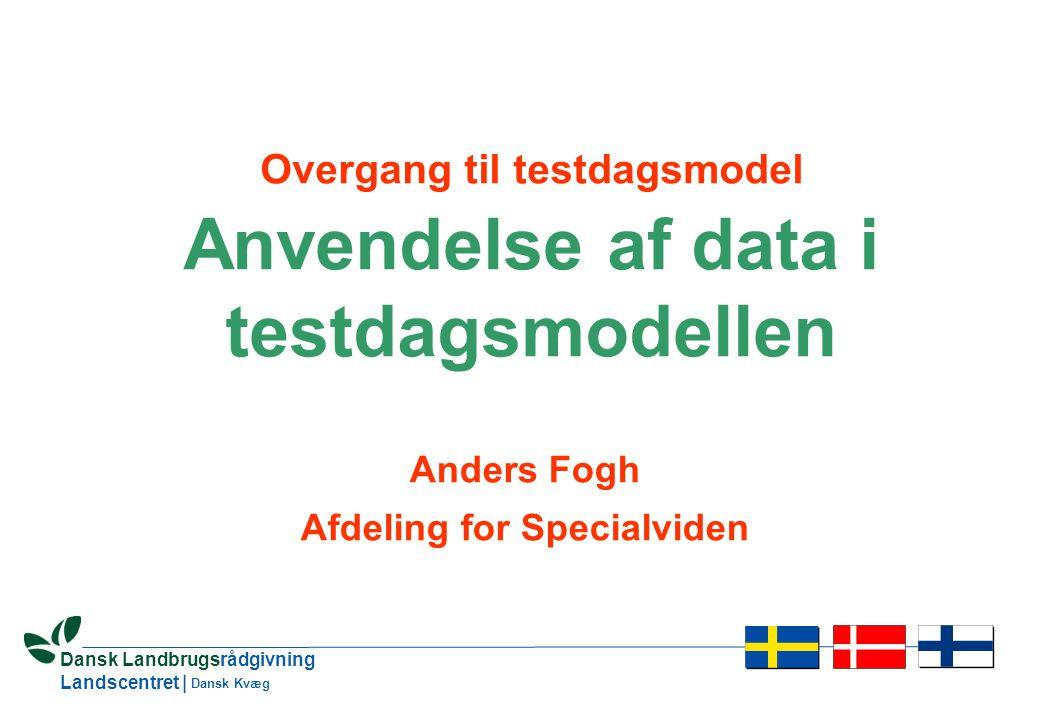 1 Dansk Landbrugsrådgivning Landscentret | Dansk Kvæg Overgang til testdagsmodel Anvendelse af data i testdagsmodellen Anders Fogh Afdeling for Specialviden