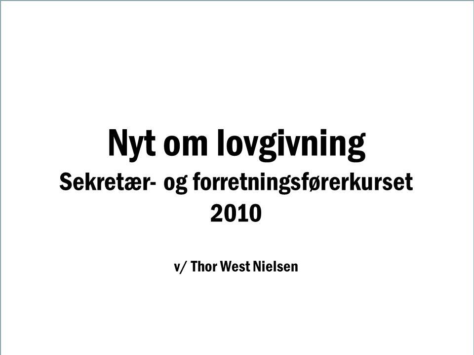 Nyt om lovgivning Sekretær- og forretningsførerkurset 2010 v/ Thor West Nielsen