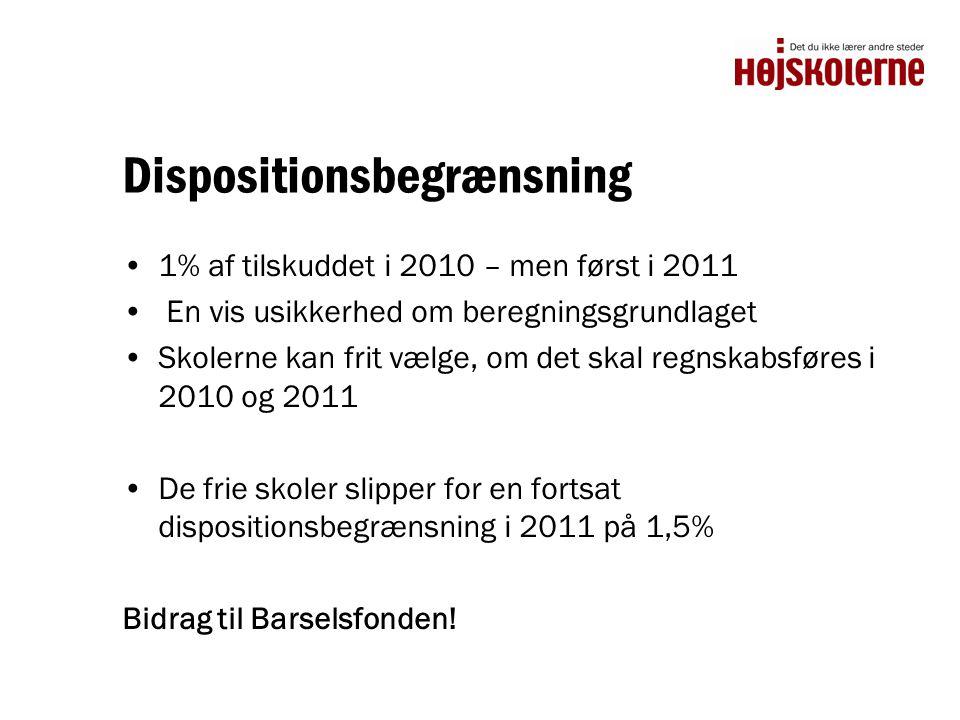 Dispositionsbegrænsning •1% af tilskuddet i 2010 – men først i 2011 • En vis usikkerhed om beregningsgrundlaget •Skolerne kan frit vælge, om det skal regnskabsføres i 2010 og 2011 •De frie skoler slipper for en fortsat dispositionsbegrænsning i 2011 på 1,5% Bidrag til Barselsfonden!
