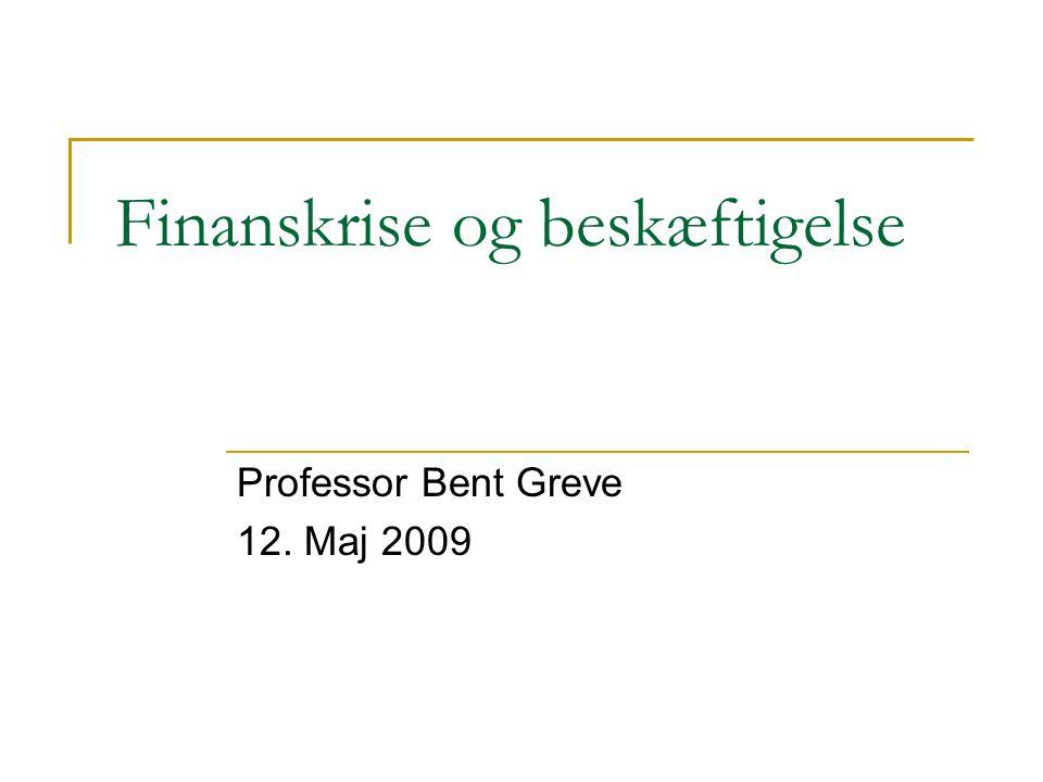 Finanskrise og beskæftigelse Professor Bent Greve 12. Maj 2009