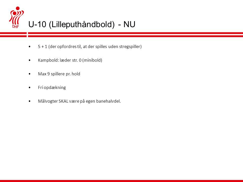 U-10 (Lilleputhåndbold) - NU •5 + 1 (der opfordres til, at der spilles uden stregspiller) •Kampbold: læder str.