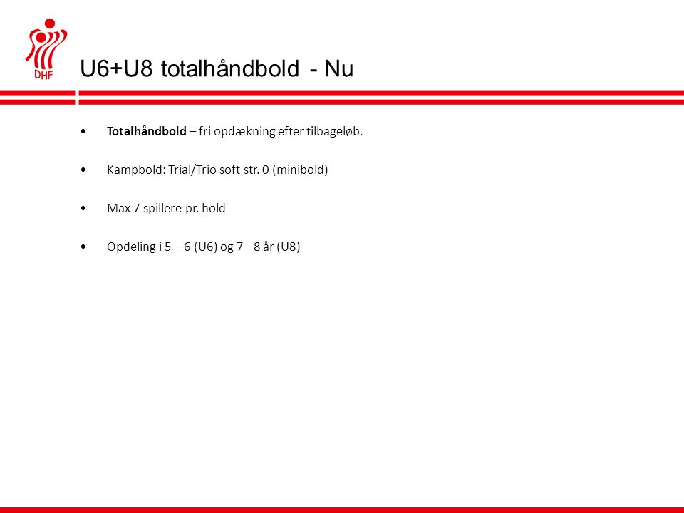 U6+U8 totalhåndbold - Nu •Totalhåndbold – fri opdækning efter tilbageløb.