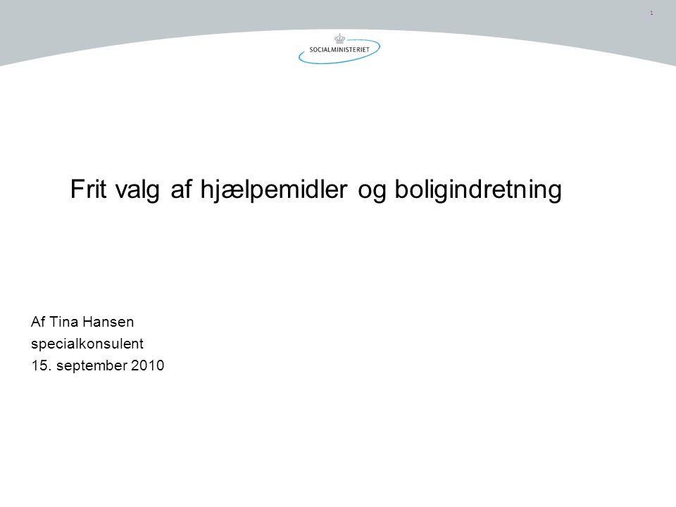 1 Frit valg af hjælpemidler og boligindretning Af Tina Hansen specialkonsulent 15. september 2010