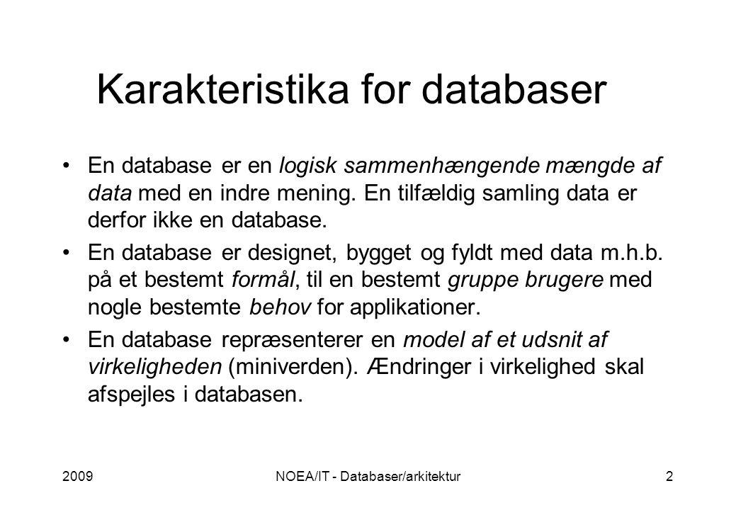 2009NOEA/IT - Databaser/arkitektur2 Karakteristika for databaser •En database er en logisk sammenhængende mængde af data med en indre mening.