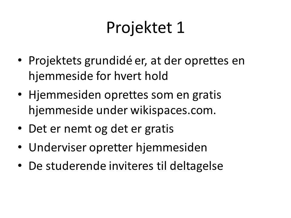 Projektet 1 • Projektets grundidé er, at der oprettes en hjemmeside for hvert hold • Hjemmesiden oprettes som en gratis hjemmeside under wikispaces.com.