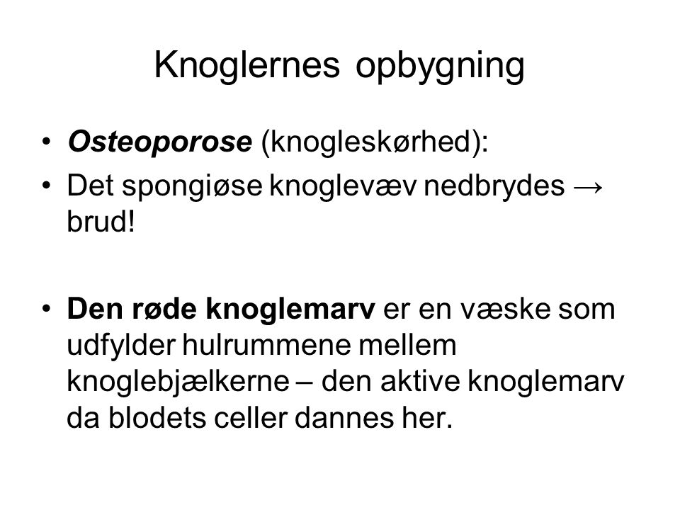 Knoglernes opbygning •Osteoporose (knogleskørhed): •Det spongiøse knoglevæv nedbrydes → brud.