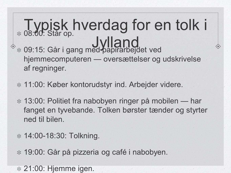Typisk hverdag for en tolk i Jylland 08:00: Står op.