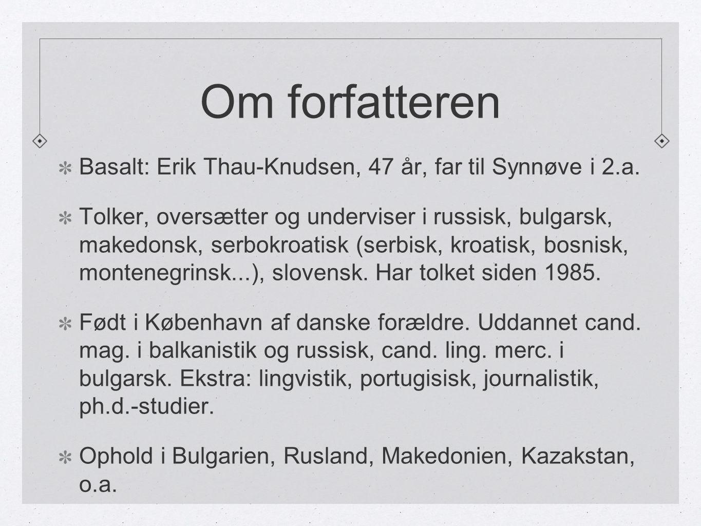 Om forfatteren Basalt: Erik Thau-Knudsen, 47 år, far til Synnøve i 2.a.