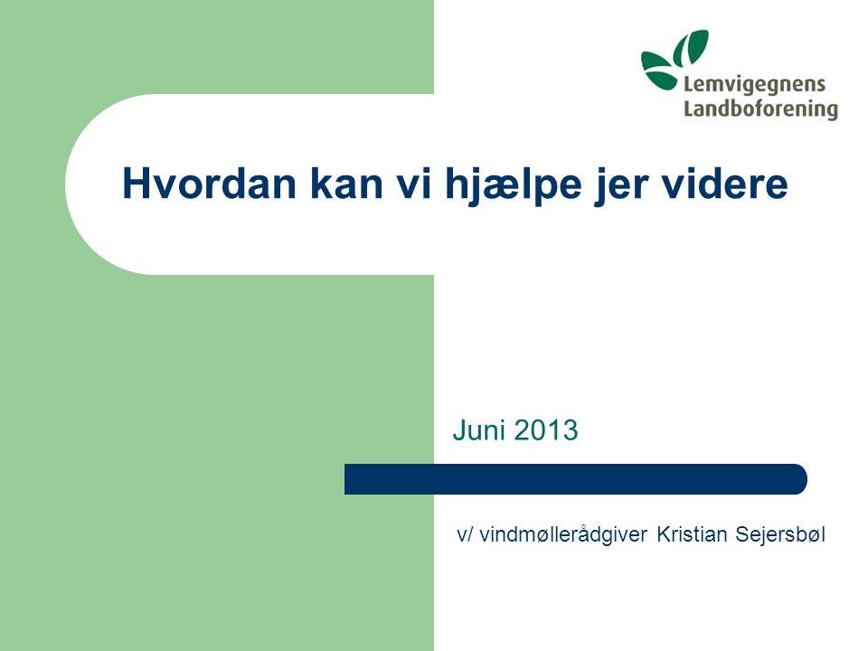 Hvordan kan vi hjælpe jer videre Juni 2013 v/ vindmøllerådgiver Kristian Sejersbøl