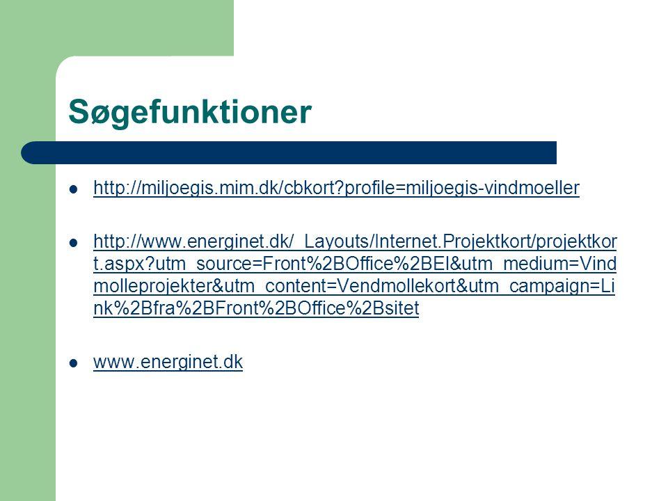 Søgefunktioner  http://miljoegis.mim.dk/cbkort profile=miljoegis-vindmoeller http://miljoegis.mim.dk/cbkort profile=miljoegis-vindmoeller  http://www.energinet.dk/_Layouts/Internet.Projektkort/projektkor t.aspx utm_source=Front%2BOffice%2BEl&utm_medium=Vind molleprojekter&utm_content=Vendmollekort&utm_campaign=Li nk%2Bfra%2BFront%2BOffice%2Bsitet http://www.energinet.dk/_Layouts/Internet.Projektkort/projektkor t.aspx utm_source=Front%2BOffice%2BEl&utm_medium=Vind molleprojekter&utm_content=Vendmollekort&utm_campaign=Li nk%2Bfra%2BFront%2BOffice%2Bsitet  www.energinet.dk www.energinet.dk