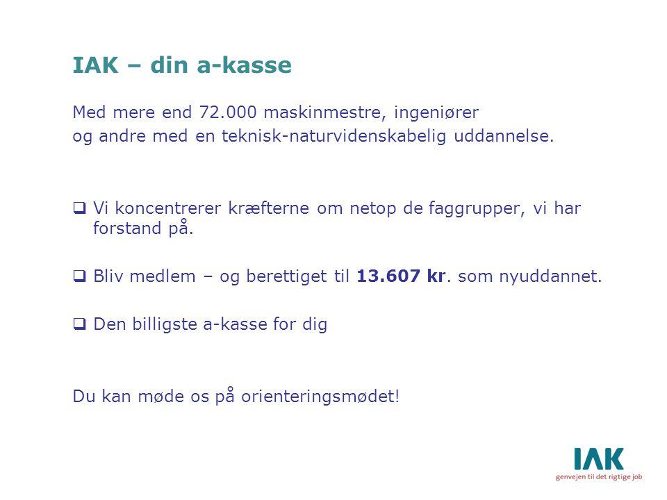 IAK – din a-kasse Med mere end 72.000 maskinmestre, ingeniører og andre med en teknisk-naturvidenskabelig uddannelse.