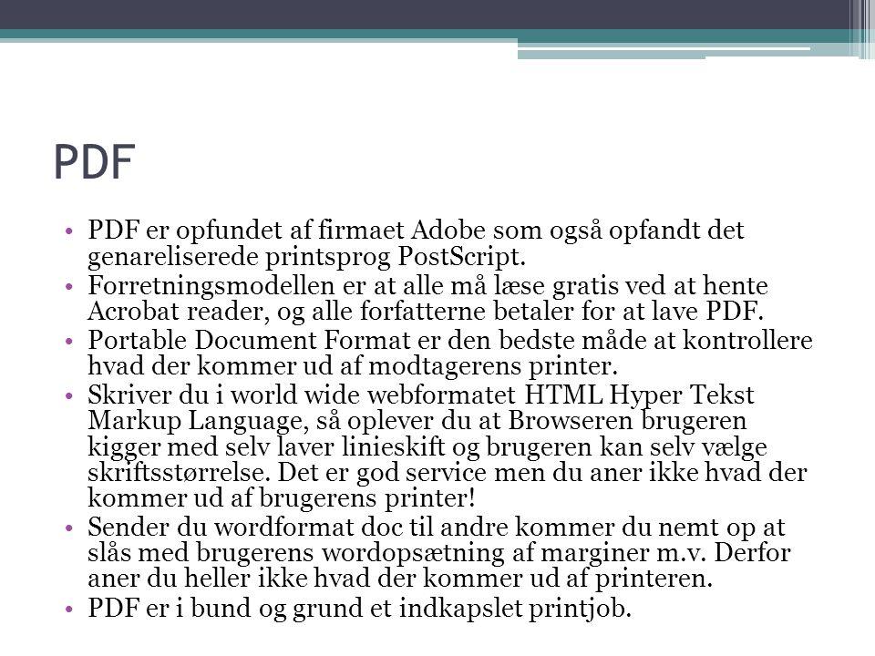 PDF •PDF er opfundet af firmaet Adobe som også opfandt det genareliserede printsprog PostScript.