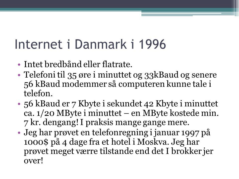 Internet i Danmark i 1996 •Intet bredbånd eller flatrate.