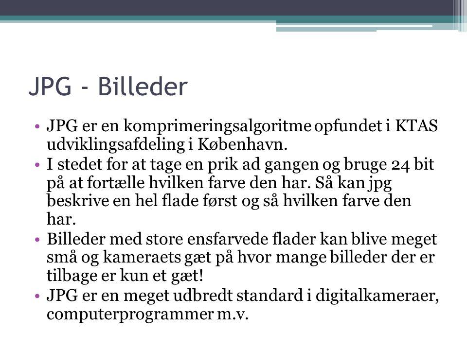 JPG - Billeder •JPG er en komprimeringsalgoritme opfundet i KTAS udviklingsafdeling i København.