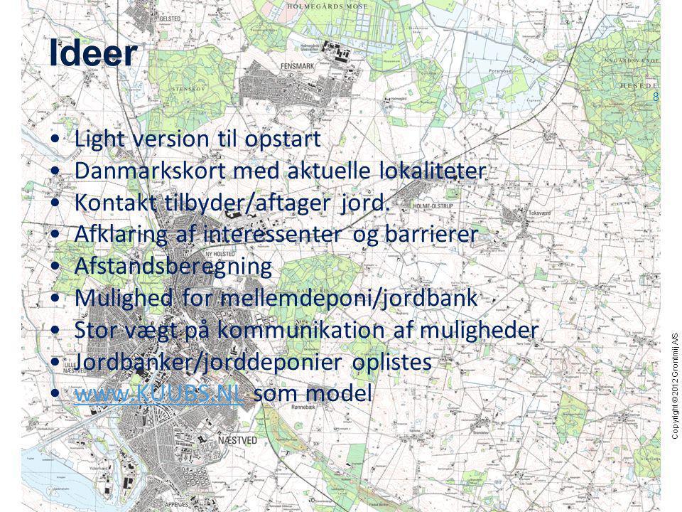 Copyright © 2012 Grontmij A/S Ideer •Light version til opstart •Danmarkskort med aktuelle lokaliteter •Kontakt tilbyder/aftager jord.