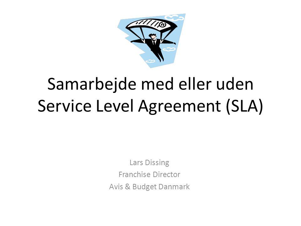 Samarbejde med eller uden Service Level Agreement (SLA) Lars Dissing Franchise Director Avis & Budget Danmark