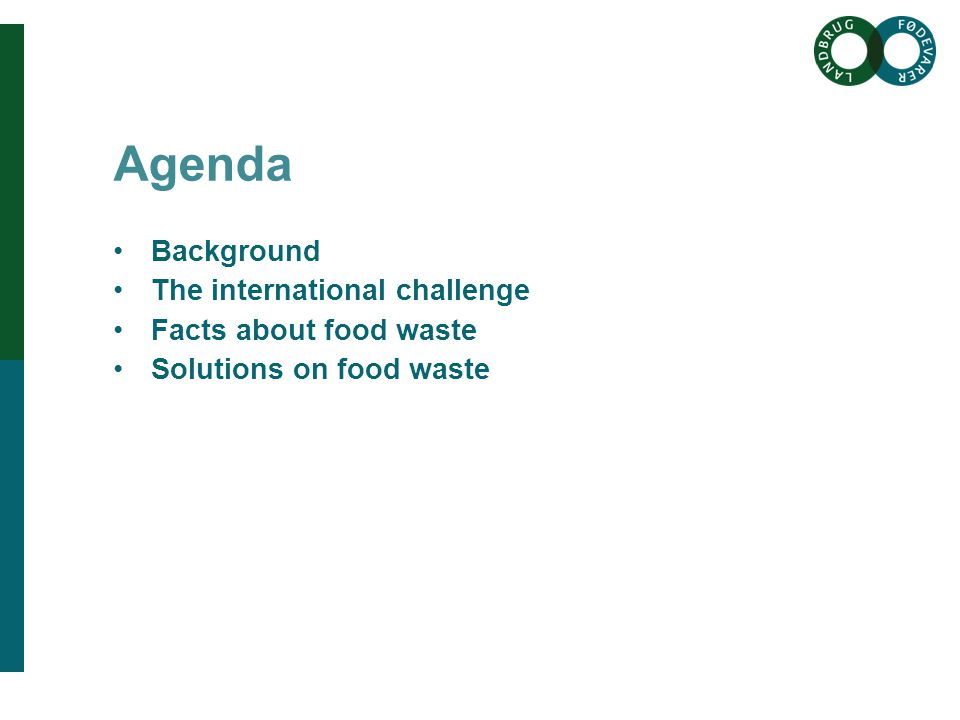Brødtekst her Brødtekst starter uden bullets, hvis du vil have bullets brug Forøge / Formindske indryk for at få de forskellige niveauer frem Overskrift her Agenda •Background •The international challenge •Facts about food waste •Solutions on food waste