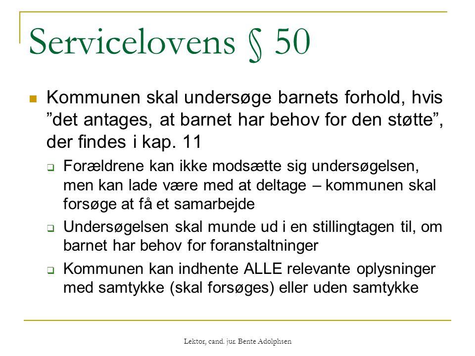 """Servicelovens § 50  Kommunen skal undersøge barnets forhold, hvis """"det antages, at barnet har behov for den støtte"""", der findes i kap. 11  Forældren"""