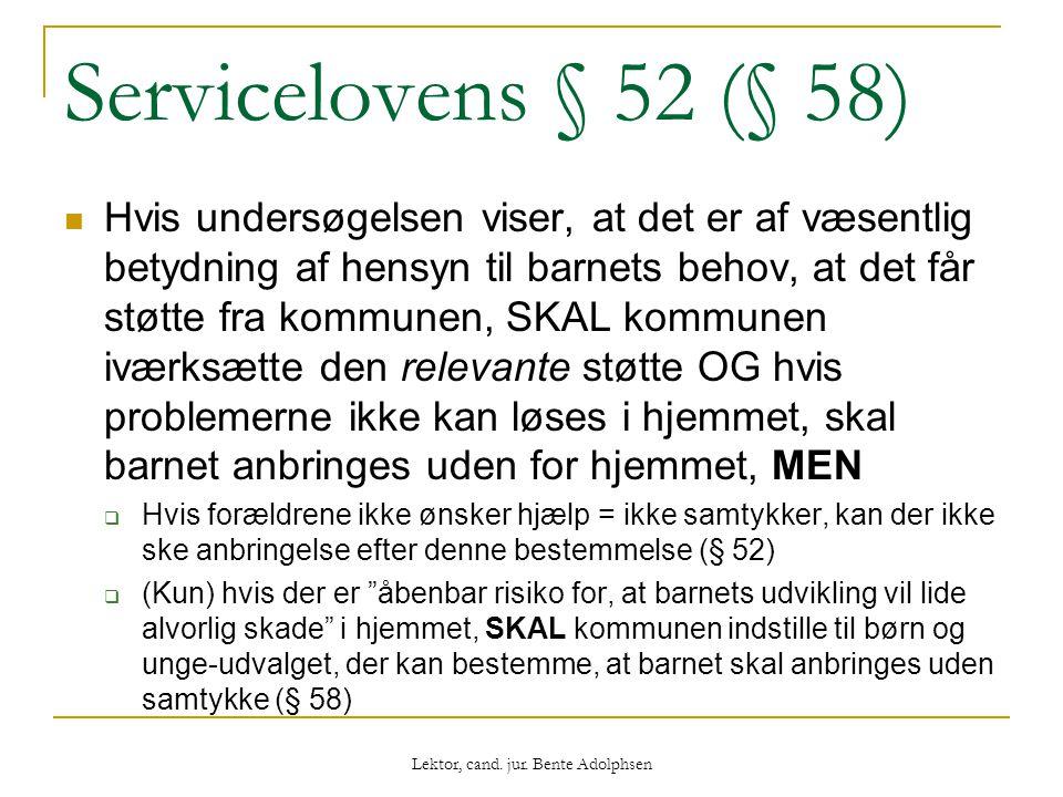 Servicelovens § 52 (§ 58)  Hvis undersøgelsen viser, at det er af væsentlig betydning af hensyn til barnets behov, at det får støtte fra kommunen, SK