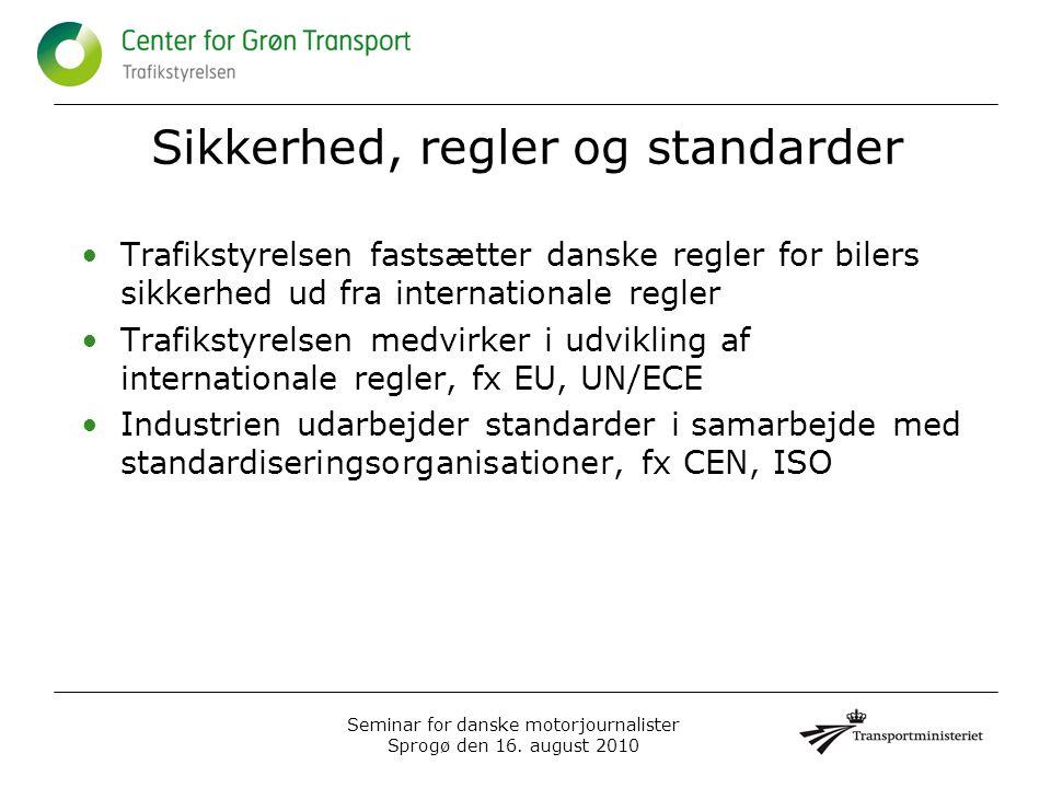 •Trafikstyrelsen fastsætter danske regler for bilers sikkerhed ud fra internationale regler •Trafikstyrelsen medvirker i udvikling af internationale regler, fx EU, UN/ECE •Industrien udarbejder standarder i samarbejde med standardiseringsorganisationer, fx CEN, ISO Sikkerhed, regler og standarder Seminar for danske motorjournalister Sprogø den 16.