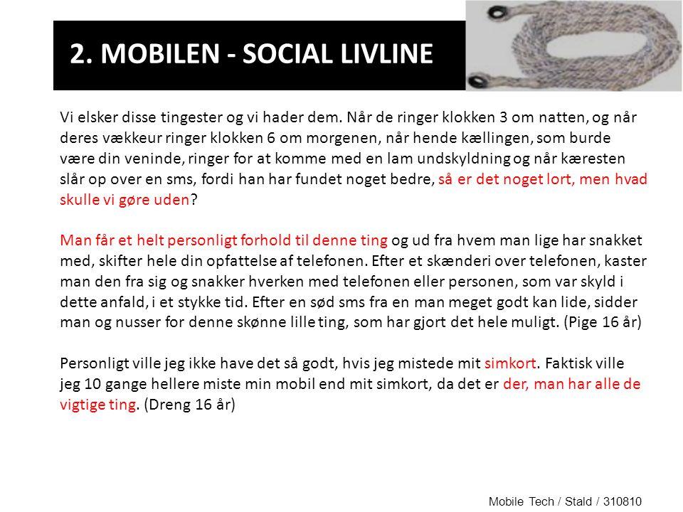 Mobile Tech / Stald / 310810 2. MOBILEN - SOCIAL LIVLINE Vi elsker disse tingester og vi hader dem.