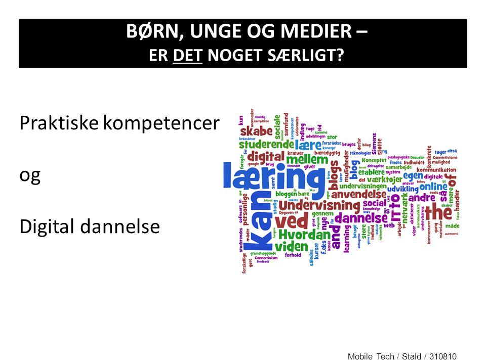 Praktiske kompetencer og Digital dannelse Mobile Tech / Stald / 310810 BØRN, UNGE OG MEDIER – ER DET NOGET SÆRLIGT