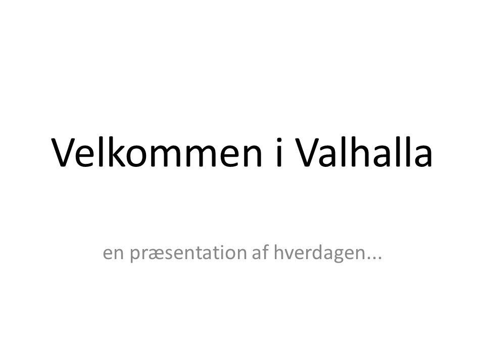 Velkommen i Valhalla en præsentation af hverdagen...
