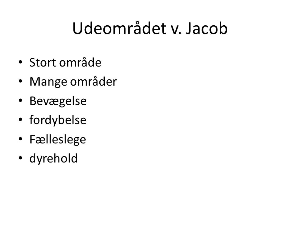 Udeområdet v. Jacob • Stort område • Mange områder • Bevægelse • fordybelse • Fælleslege • dyrehold