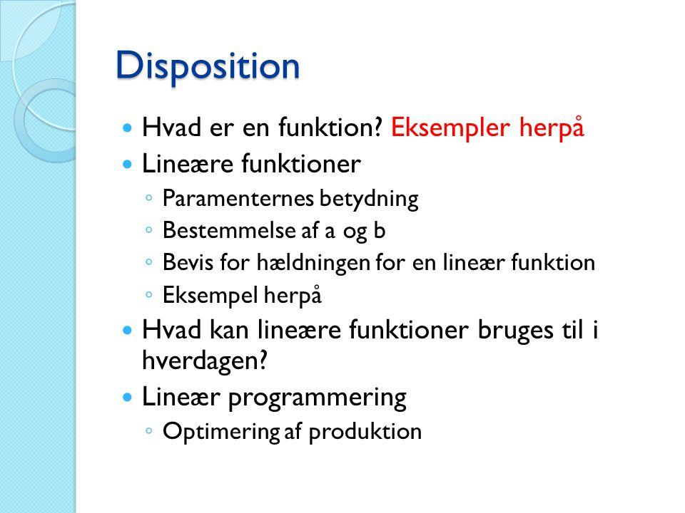 Disposition  Hvad er en funktion? Eksempler herpå  Lineære funktioner ◦ Paramenternes betydning ◦ Bestemmelse af a og b ◦ Bevis for hældningen for e