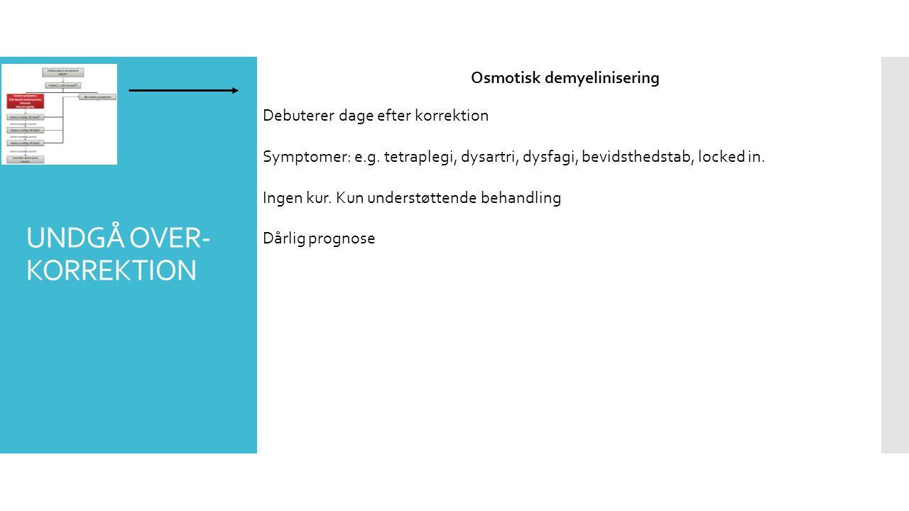 UNDGÅ OVER- KORREKTION Osmotisk demyelinisering Debuterer dage efter korrektion Symptomer: e.g.