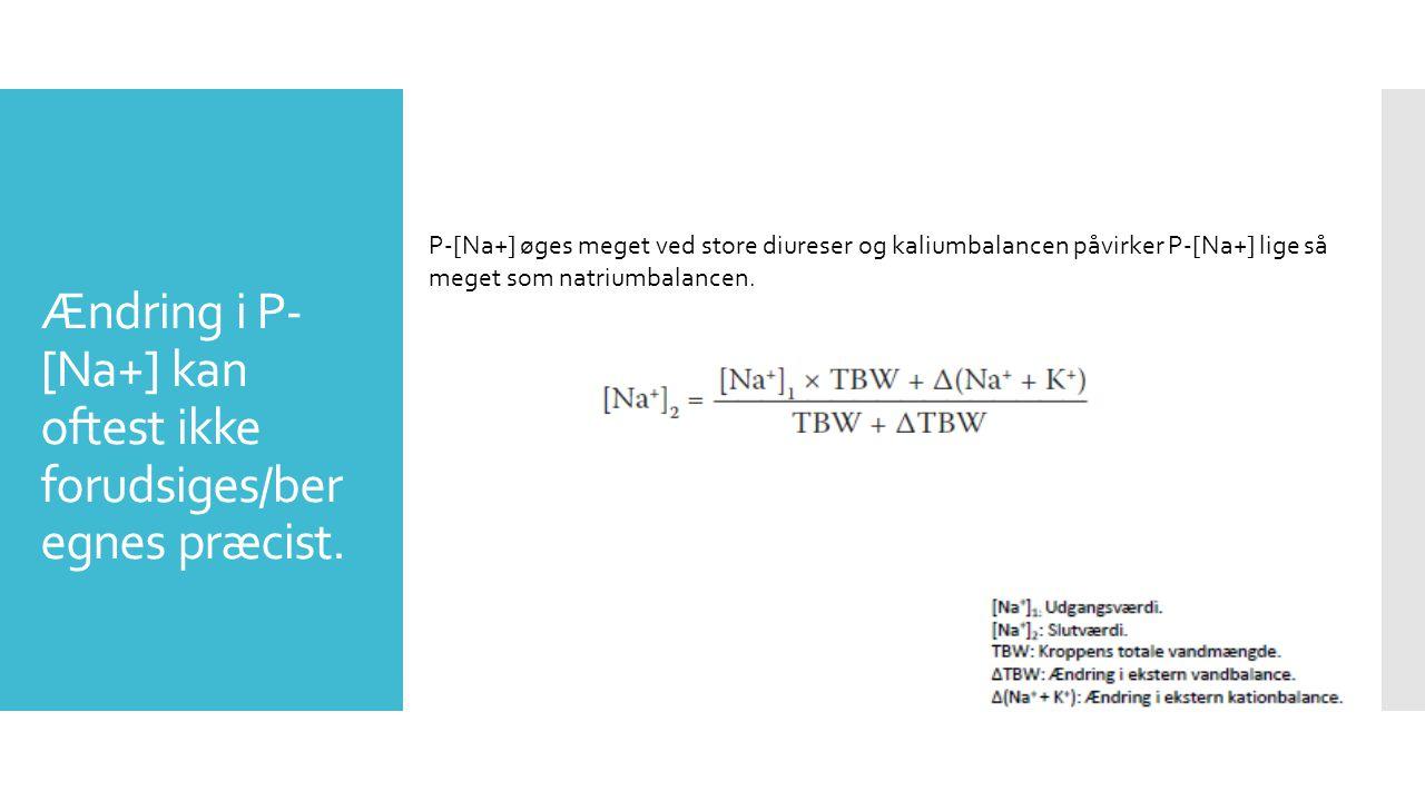 Ændring i P- [Na+] kan oftest ikke forudsiges/ber egnes præcist.
