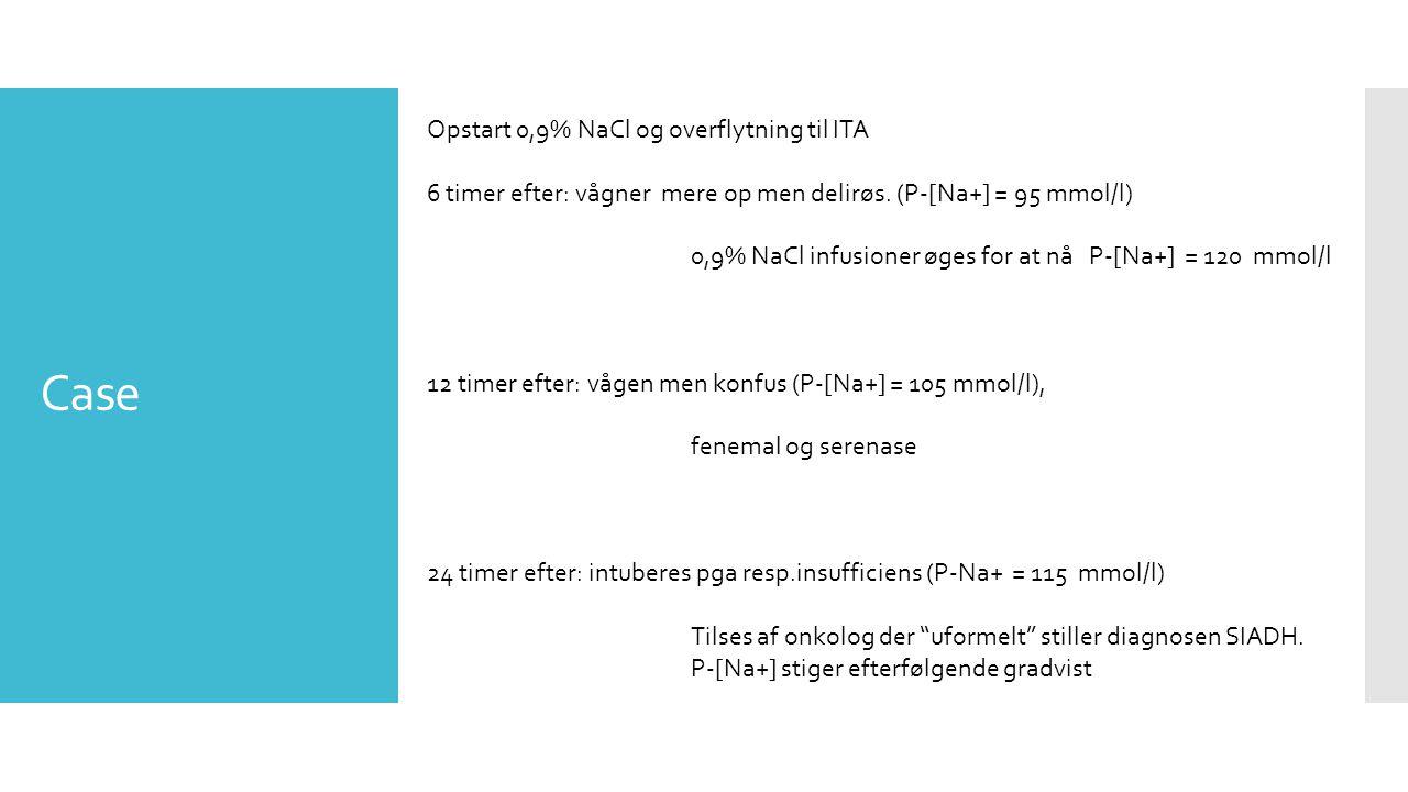 Case Opstart 0,9% NaCl og overflytning til ITA 6 timer efter: vågner mere op men delirøs.