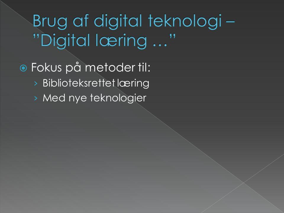  Fokus på metoder til: › Biblioteksrettet læring › Med nye teknologier