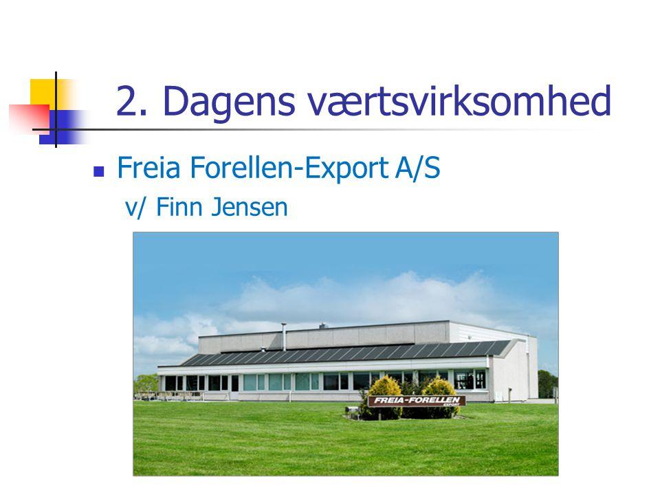 2. Dagens værtsvirksomhed  Freia Forellen-Export A/S v/ Finn Jensen