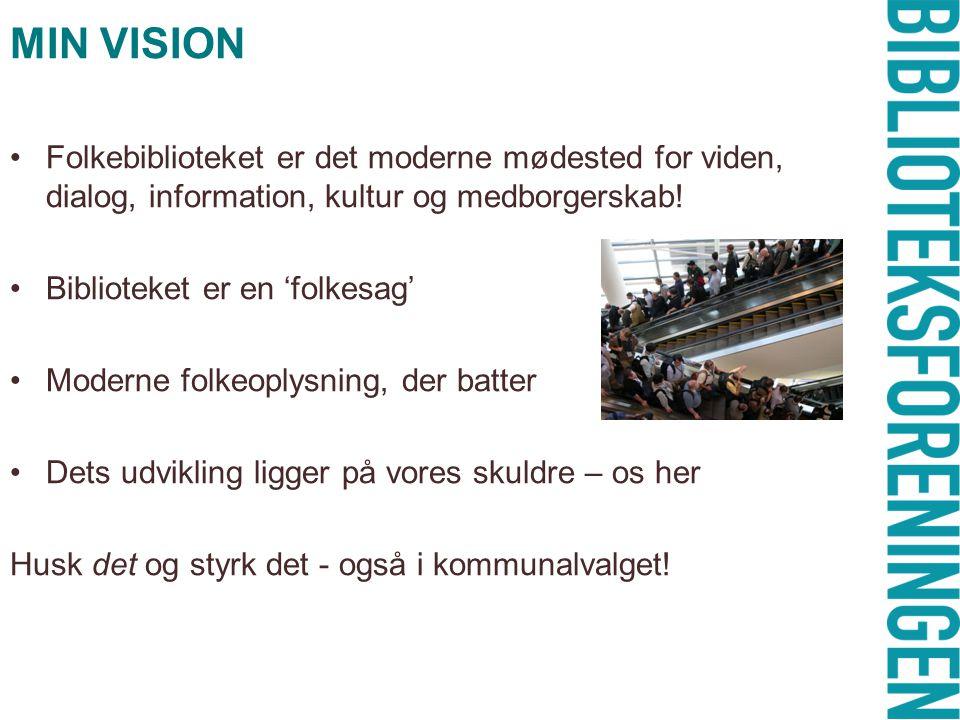 MIN VISION •Folkebiblioteket er det moderne mødested for viden, dialog, information, kultur og medborgerskab.